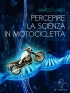 Percepire la scienza in motociclett...