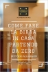 Come fare la birra in casa partendo...