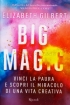 Big Magic - Vinci la paura e scopri...