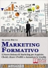 MARKETING FORMATIVO - Il Nuovo Sistema di Marketing per Acquisire C...