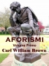 Aforismi di Carl William Brown. Volume Primo.